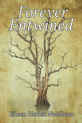 Forever Entwined - Needham, Eileen Herbst