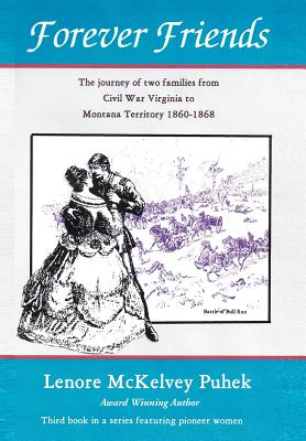 Forever Friends: The Journey of Two Families from Civil War Virginia to Montana Territory, 1860-1868 - Puhek, Lenore McKelvey