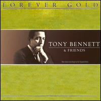 Forever Gold: Tony Bennett & Friends - Tony Bennett