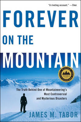Forever on the Mountain: The Truth Behind One of Mountaineering's Most Controversial and Mysterious Disasters - Tabor, James M