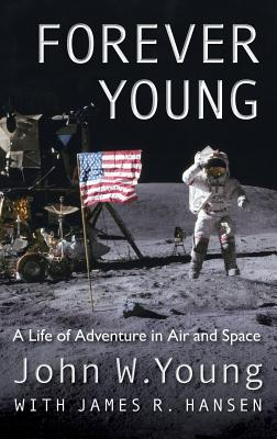 Forever Young: A Life of Adventure in Air and Space - Young, John W, and Hansen, James R (Contributions by)