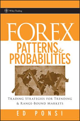 Forex Patterns and Probabilities: Trading Strategies for Trending and Range-Bound Markets - Ponsi, Ed
