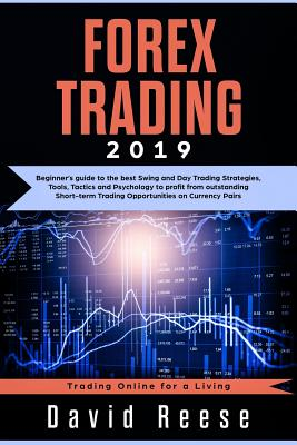 Forex Trading: Beginner's Guide to the Best Swing and Day Trading Strategies, Tools, Tactics and Psychology to Profit from Outstanding Short-Term Trading Opportunities on Currency Pairs - Reese, David