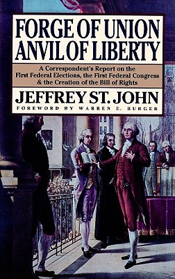 Forge of Union, Anvil of Liberty: A Correspondent's Report on the First Federal Elections, the First Federal Congress, and the Bill of Rights - St John, Jeffrey, Professor, and Riggenbach, Jeff (Read by)
