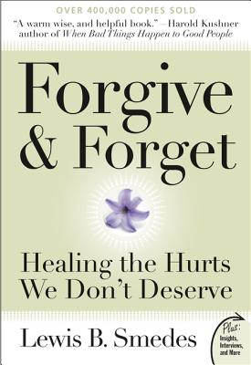 Forgive and Forget: Healing the Hurts We Don't Deserve - Smedes, Lewis B