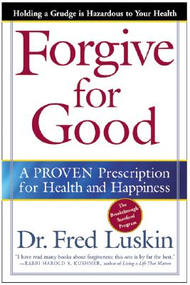 Forgive for Good: A Proven Prescription for Health and Happiness - Luskin, Fred
