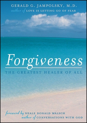 Forgiveness: The Greatest Healer of All - Jampolsky, Gerald G, M.D., M D