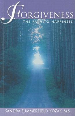 Forgiveness: The Path to Happiness - Kozak, Sandra Summerfield