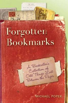 Forgotten Bookmarks: A Bookseller's Collection of Odd Things Lost Between the Pages - Popek, Michael