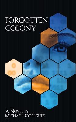 Forgotten Colony - Rodriguez, Michael, Sr.
