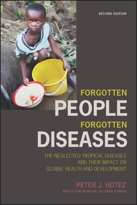 Forgotten People, Forgotten Diseases: The Neglected Tropical Diseases and Their Impact on Global Health and Development - Hotez, Peter J, MD, PhD