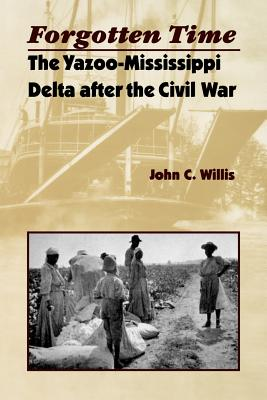 Forgotten Time: The Yazoo-Mississippi Delta After the Civil War - Willis, John C