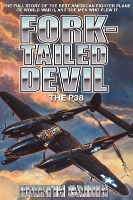 Fork-Tailed Devil: The P-38 - Caidin, Martin