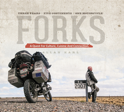 Forks: A Quest for Culture, Cuisine, and Connection: Three Years, Five Continents, One Motorcycle - Karl, Allan