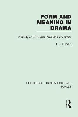 Form and Meaning in Drama: A Study of Six Greek Plays and of Hamlet - Kitto, H D F