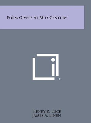 Form Givers at Mid-Century - Luce, Henry R, and Linen, James a (Foreword by), and Belluschi, Pietro (Introduction by)