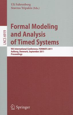 Formal Modeling and Analysis of Timed Systems: 9th International Conference, FORMATS 2011, Aalborg, Denmark, September 21-23, 2011, Proceedings - Fahrenberg, Uli (Editor)