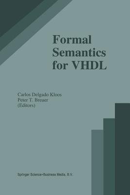 Formal Semantics for VHDL - Delgado Kloos, Carlos (Editor), and Breuer, P (Editor)