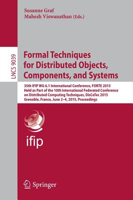 Formal Techniques for Distributed Objects, Components, and Systems: 35th Ifip Wg 6.1 International Conference, Forte 2015, Held as Part of the 10th International Federated Conference on Distributed Computing Techniques, Discotec 2015, Grenoble, France... - Graf, Susanne (Editor), and Viswanathan, Mahesh (Editor)