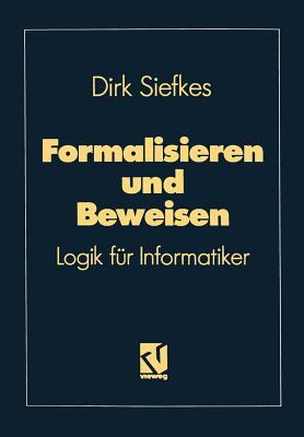 Formalisieren Und Beweisen: Logik Fur Informatiker - Siefkes, Dirk