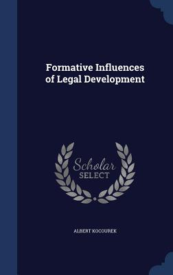 Formative Influences of Legal Development - Kocourek, Albert
