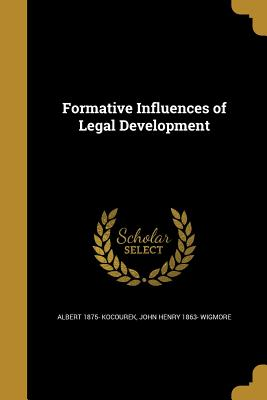 Formative Influences of Legal Development - Kocourek, Albert 1875-, and Wigmore, John Henry 1863-