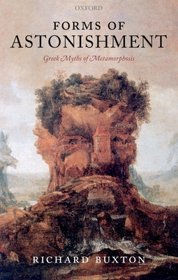 Forms of Astonishment: Greek Myths of Metamorphosis - Buxton, Richard