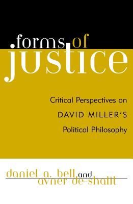 Forms of Justice: Critical Perspectives on David Miller's Political Philosophy - Bell, Daniel A (Editor), and De-Shalit, Avner (Editor), and Attas, Daniel (Contributions by)