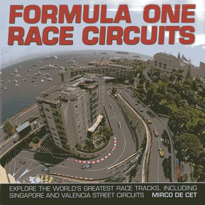 Formula One Race Circuits: Explore the World's Greatest Race Tracks, Including Singapore and Valencia Street Circuits - Cet, Mirco de