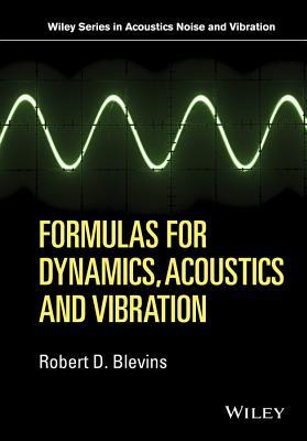 Formulas for Dynamics, Acoustics and Vibration - Blevins, Robert D.