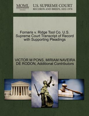 Fornaris V. Ridge Tool Co. U.S. Supreme Court Transcript of Record with Supporting Pleadings - Pons, Victor M, and De Rodon, Miriam Naveira, and Additional Contributors