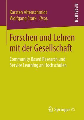 Forschen Und Lehren Mit Der Gesellschaft: Community Based Research Und Service Learning an Hochschulen - Altenschmidt, Karsten (Editor)