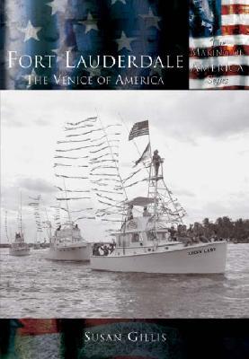 Fort Lauderdale: The Venice of America - Gillis, Susan