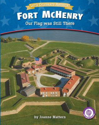 Fort McHenry: Our Flag Was Still There - Mattern, Joanne