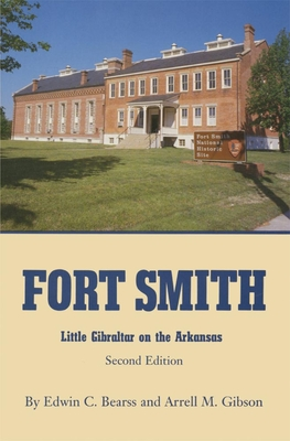 Fort Smith: Little Gibraltar on the Arkansas - Bearss, Edwin C, and Gibson, Arrell M