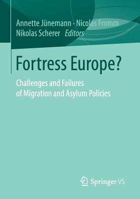 Fortress Europe?: Challenges and Failures of Migration and Asylum Policies - Junemann, Annette (Editor), and Scherer, Nikolas (Editor), and Fromm, Nicolas (Editor)