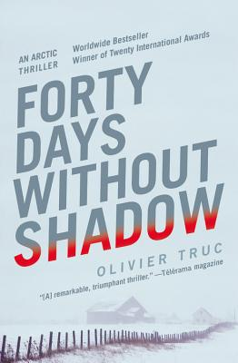 Forty Days Without Shadow: An Arctic Thriller - Truc, Olivier