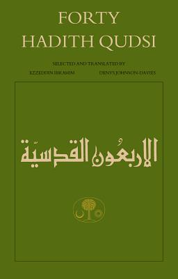Forty Hadith Qudsi - Ibrahim, Ezzeddin (Selected by), and Johnson-Davies, Denys (Selected by)