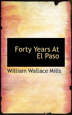 Forty Years at El Paso - Mills, William Wallace