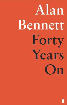 Forty Years on - Bennett, Alan