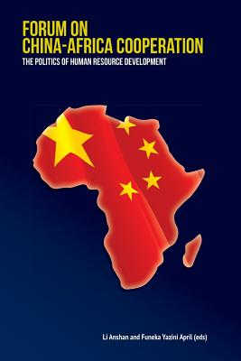 Forum on China-Africa Cooperation. the Politics of Human Resource Development - Anshan, Li (Editor), and April, Funeka Yazini (Editor)