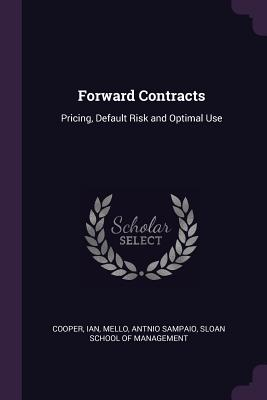 Forward Contracts: Pricing, Default Risk and Optimal Use - Cooper, Ian, and Mello, Antnio Sampaio, and Sloan School of Management (Creator)