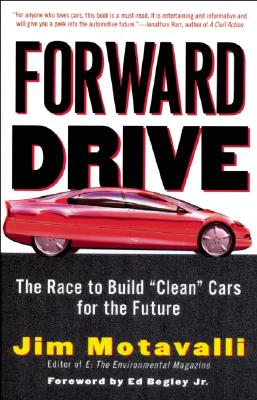 "Forward Drive: The Race to Build ""Clean"" Cars for the Future - Motavalli, Jim, and Schiffer, Michael Brian, and Begley, Ed, Jr. (Foreword by)"