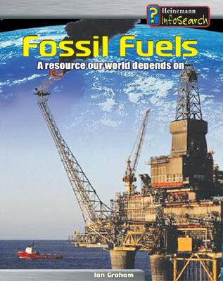 Fossil Fuels: A Resource Our World Depends on - Graham, Ian
