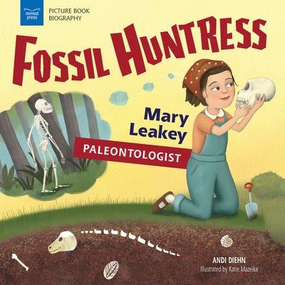 Fossil Huntress: Mary Leakey, Paleontologist - Diehn, Andi