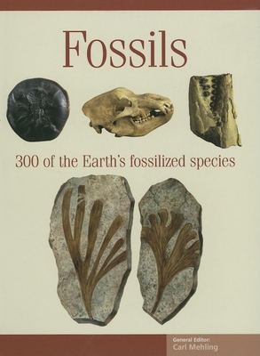 Fossils: 300 of the Earth's Fossilized Species - Mehling, Carl (Editor)