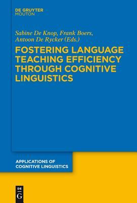Fostering Language Teaching Efficiency Through Cognitive Linguistics - De Knop, Sabine (Editor), and Boers, Frank (Editor), and De Rycker, Antoon (Editor)