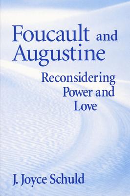Foucault Augustine: Reconsidering Power and Love - Schuld, J Joyce