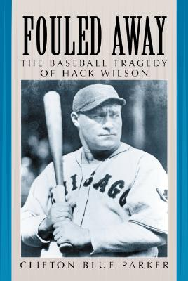 Fouled Away: The Baseball Tragedy of Hack Wilson - Parker, Clifton Blue