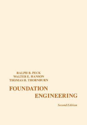 Foundation Engineering - Peck, Ralph B, and Peck, Mary Biggar, and Hanson, Walter E